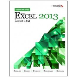 Microsoft Excel 2013: Levels 1 and 2: Text with Data Files (Benchmark Series)