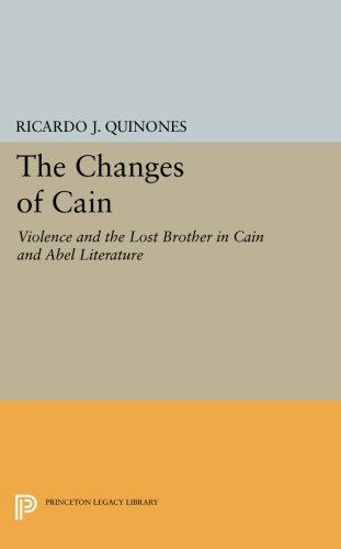 The Changes of Cain: Violence and the Lost Brother in Cain and Abel Literature (Princeton Legacy Library) pdf