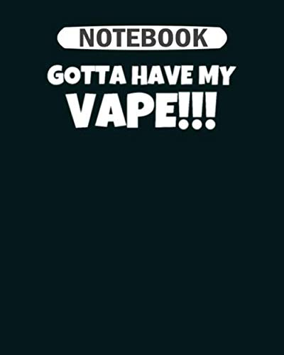 Notebook: gotta have my vape  College Ruled - 50 sheets, 100 pages - 8 x 10 inches (Spider Vape)