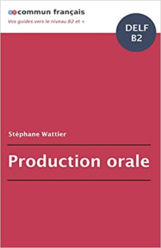 Production orale DELF B2 (French Edition): Stéphane Wattier