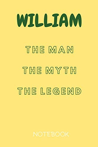William The Man The Myth The Legend Notebook: Personalized Name Notebook / Journal (6