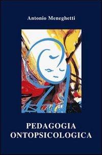 Pedagogia ontopsicologica Antonio Meneghetti