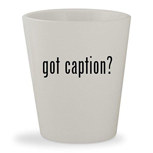 got caption? - White Ceramic 1.5oz Shot (Closed Captioned Decoder)