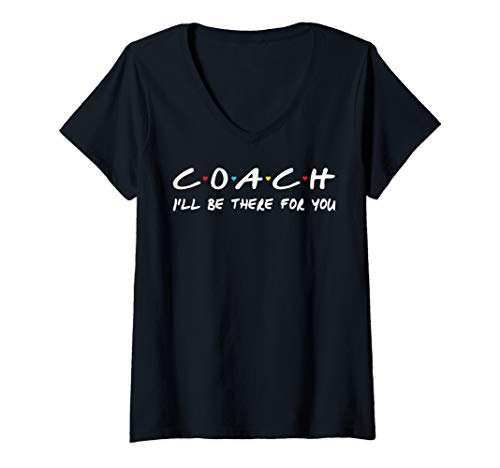 Womens Coach I'll Be There For You Shirt Coach Gift Tee shirt V-Neck T-Shirt