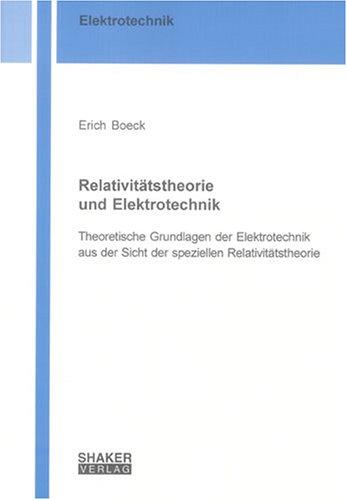 Relativitätstheorie und Elektrotechnik: Theoretische Grundlagen der Elektrotechnik aus der Sicht der speziellen Relativitätstheorie (Berichte aus der Elektrotechnik)