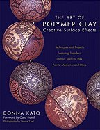 The Art of Polymer Clay Creative Surface Effects: Techniques and Projects Featuring Transfers, Stamps, Stencils, Inks, Paints, Mediums, and More [Paperback]