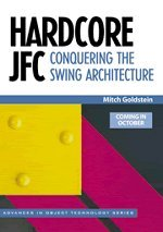 Hardcore JFC: Conquering The Swing Architecture (SIGS: Advances In Object Technology)