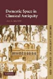 Domestic Space in Classical Antiquity, Nevett, Lisa C., 0521789451