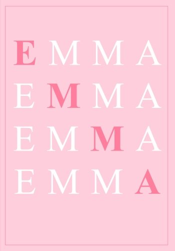 Emma: A Personalized Notebook for Those Lucky Enough to Have the World's Most Wonderful Name (Personalized Gifts for Women and (Emmas Gift)