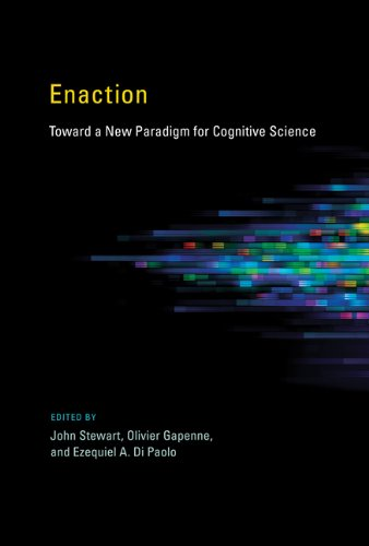 Enaction: Toward a New Paradigm for Cognitive Science (A Bradford Book) ()
