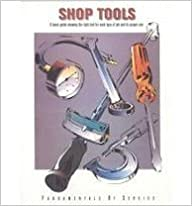 Shop Tools: A Basic Guide Showing the Right Tool for Each Type of Job and Its Proper Use (Fundamentals of Service)