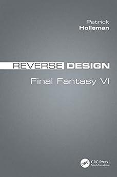 Reverse Design: Final Fantasy VI by [Holleman, Patrick]