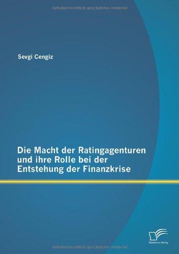 Die Macht der Ratingagenturen und ihre Rolle bei der Entstehung der Finanzkrise
