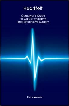 Heartfelt: Caregiver's Guide to Cardiomyopathy and Mitral Valve Surgery by Elaine Webster (2011-07-22)