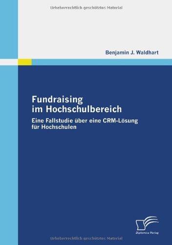 Fundraising Im Hochschulbereich  Eine Fallstudie     Ber Eine Crm L    Sung F    R Hochschulen  German Edition  By Benjamin J  Waldhart  2009 08 14