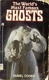 The World's Most Famous Ghosts, Daniel Cohen, 0671627309