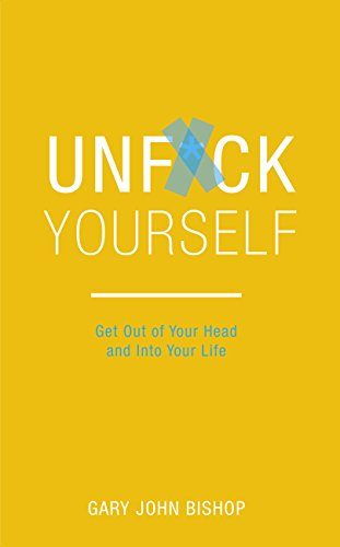 Unf*ck Yourself: Get out of your head and into your life by [Bishop, Gary John]