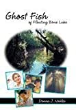 Ghost Fish of Floating Bone Lake, Donna J. Hall Nobles, 1449727549