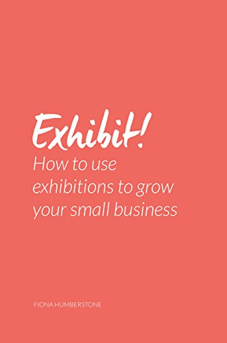 Exhibit!: How to use exhibitions to grow your business