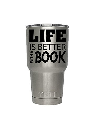 Life Is Better with a Book decal for yeti,rtic, ozark tumblers, water bottle, laptops, car decals