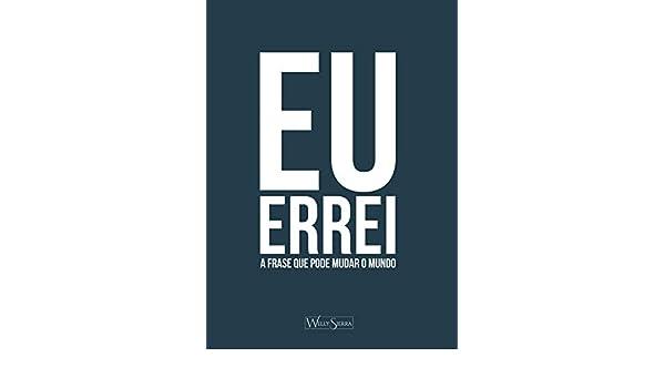 Eu Errei A Frase Que Pode Mudar O Mundo Portuguese Edition