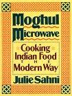 Moghul Microwave: Cooking Indian Food the Modern Way by Julie Sahni