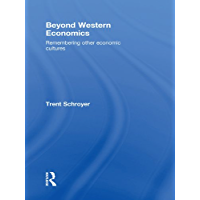 Beyond Western Economics: Remembering Other Economic Cultures (Economics as Social Theory)