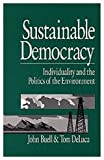 Sustainable Democracy : Individuality and the Politics of the Environment, Buell, John and DeLuca, Thomas S., Jr., 0761902228