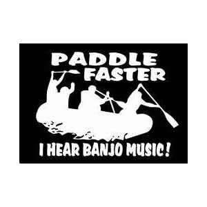 "Paddle Faster I Hear Banjo Music Canoeing Rafting Vinyl Decal Sticker|WHITE|Cars Trucks SUV Laptops Canoe Kayak Wall Art|5.5"" X 5""|CGS261"