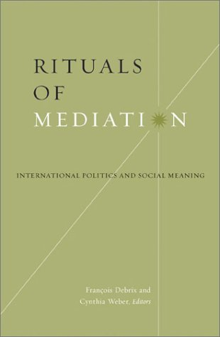 Rituals Of Mediation: International Politics and Social Meaning ...