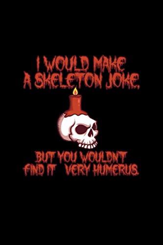Halloween Make Skelett (I Would Make A Skeleton Joke But You Wouldn't Find It Very Humerus: A5 (Handtaschenformat) Kariertes Notizbuch oder Halloween Journal - Tagebuch ... für Männer und Frauen (German)