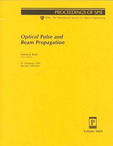 Optical Pulse and Beam Propagation: Proceedings of Spie 27-28 January 1999 San Jose, California (Proceedings of Spie--th