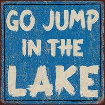 Losea Go Jump in The Lake 12 x 12 Metal Sign