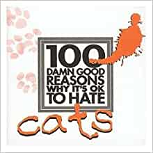 100 damn good reasons why its ok to hate cats lucy dear
