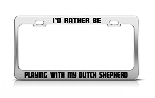 (I'D RATHER BE PLAYING WITH MY DUTCH SHEPHERD Cats Dogs Metal License Plate Frame)