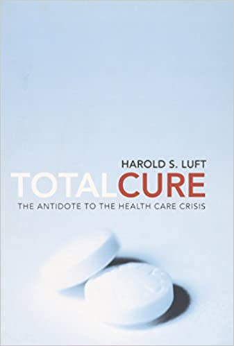 Total Cure: The Antidote to the Health Care Crisis: Harold S ...