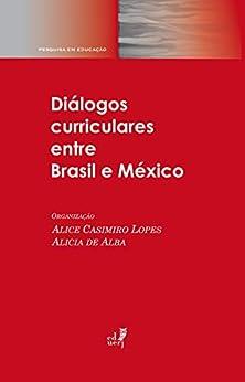 Diálogos curriculares entre Brasil e México por [Lopes, Alice Casimiro, Alba, Alicia de]