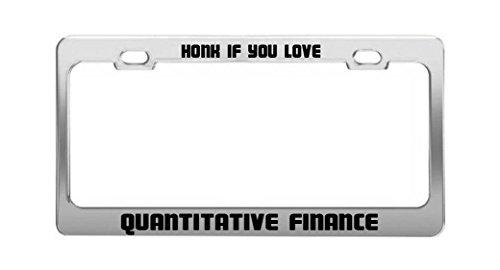 Honk If You Love Quantitative Finance Funny Humor Auto License Plate Frame