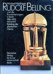 Rudolf Belling und die Kunstströungen in Berlin 1918 - 1923. Mit einem Katalog der plastischen Werke