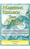 Marketing Research That Pays Off : Case Histories of Marketing Research Leading to Success in the Marketplace, , 0789001977