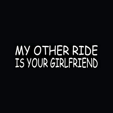 """My Other Ride Is Your Girlfriend Funny Hot Chick car bumper sticker decal 4/"""" x 4"""