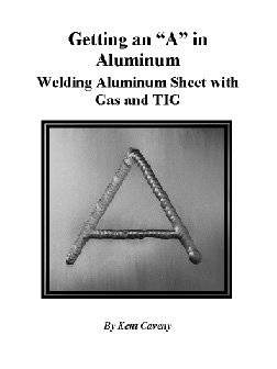 Download Getting an A in Aluminum: Welding Aluminum Sheet with Gas and TIG by Kent Caveny PDF