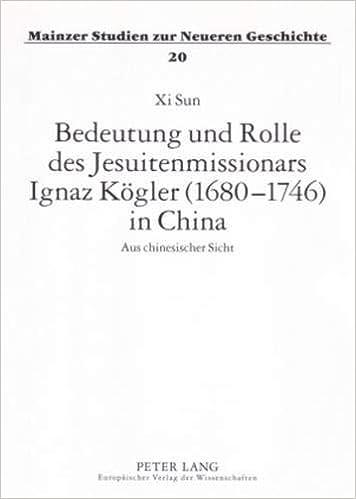 Bedeutung Und Rolle Des Jesuitenmissionars Ignaz Kögler 1680 1746 In