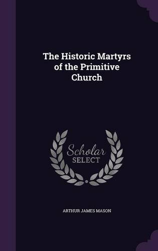 The Historic Martyrs of the Primitive Church PDF