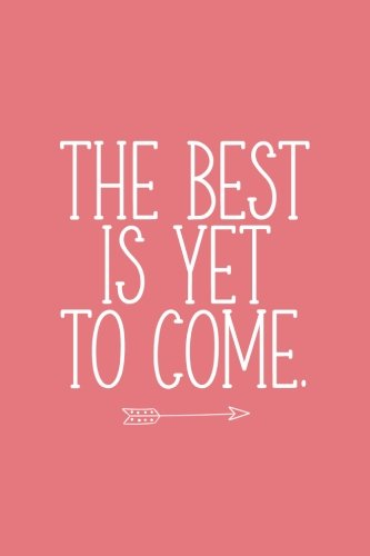 The Best Is Yet To Come (6x9 Journal): Lined Writing Notebook, 120 Pages – Coral Pink with Inspiring, Motivational Message pdf epub