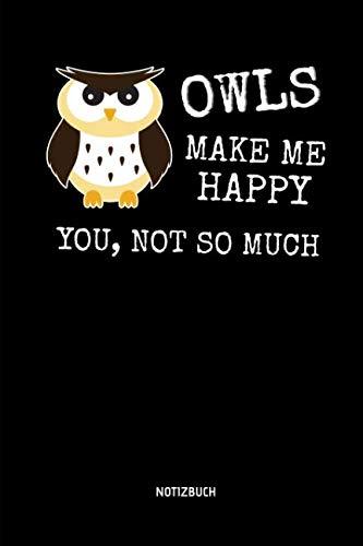 (Owls Make Me Happy - You, Not So Much - Notizbuch: Lustiges Liniertes Eulen Notizbuch. Tolle Zubehör & Geschenk Idee für Eulen Liebhaber. (German Edition))