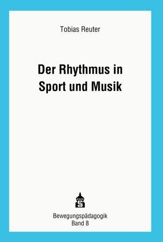 Der Rhythmus in Sport und Musik: Theoretische Grundlagen und didaktisch-methodische Konturen eines verbindenden Ansatzes zur Rhythmusvermittlung (Bewegungspädagogik)