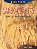 Carbohydrates for a Healthy Body, Hazel King, 1403407568