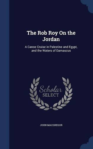 The Rob Roy On the Jordan: A Canoe Cruise in Palestine and Egypt, and the Waters of Damascus