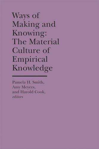 Ways of Making and Knowing (The Bard Graduate Center Cultural Histories of the Material World)